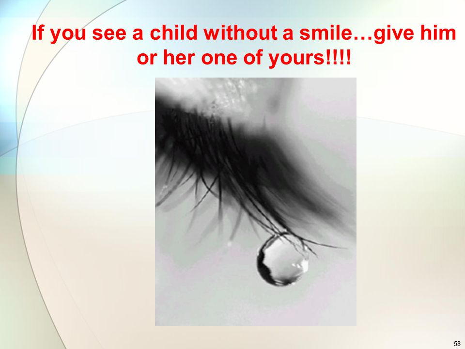If you see a child without a smile…give him or her one of yours!!!!
