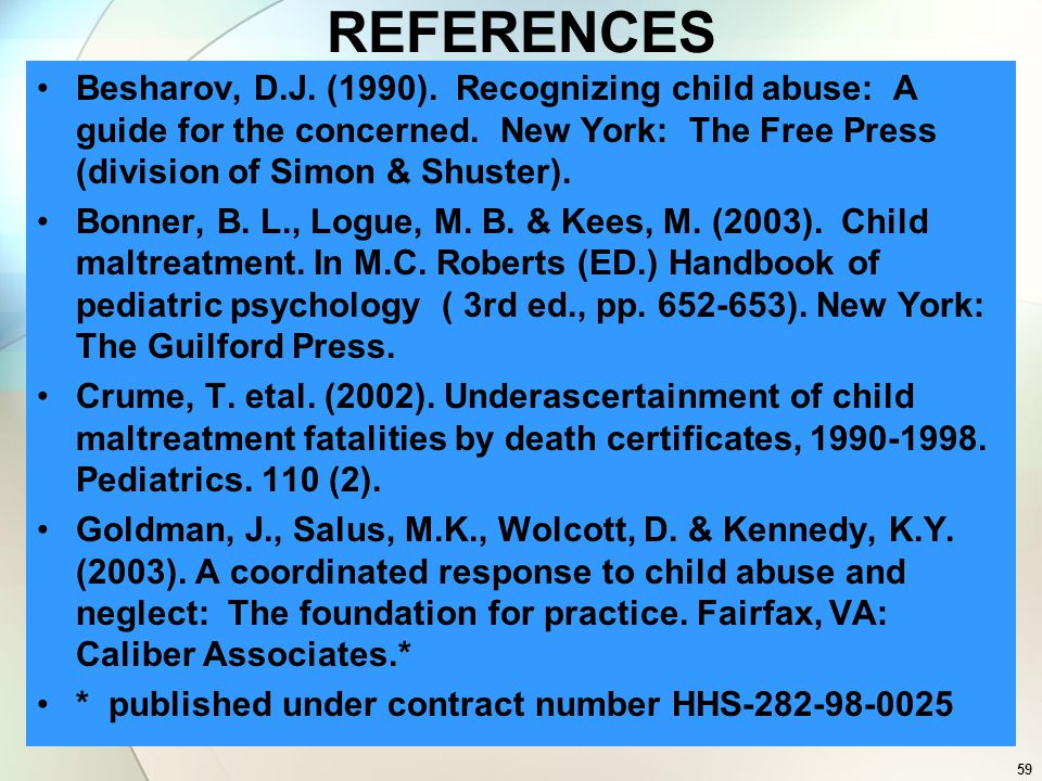 REFERENCES Besharov, D.J. (1990). Recognizing child abuse: A guide for the concerned. New York: The Free Press (division of Simon & Shuster).