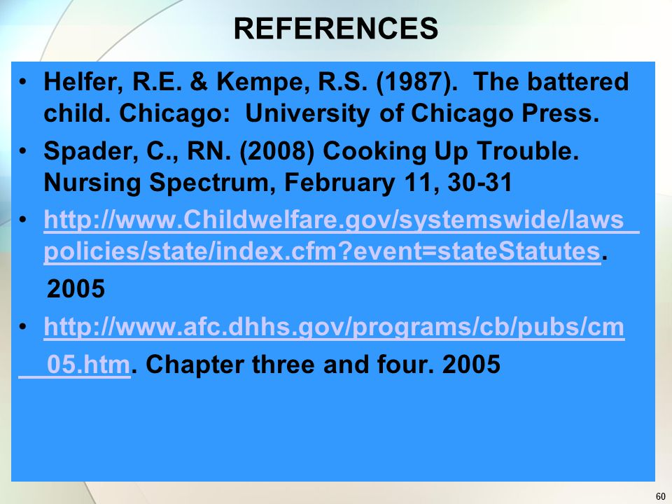 REFERENCES Helfer, R.E. & Kempe, R.S. (1987). The battered child. Chicago: University of Chicago Press.