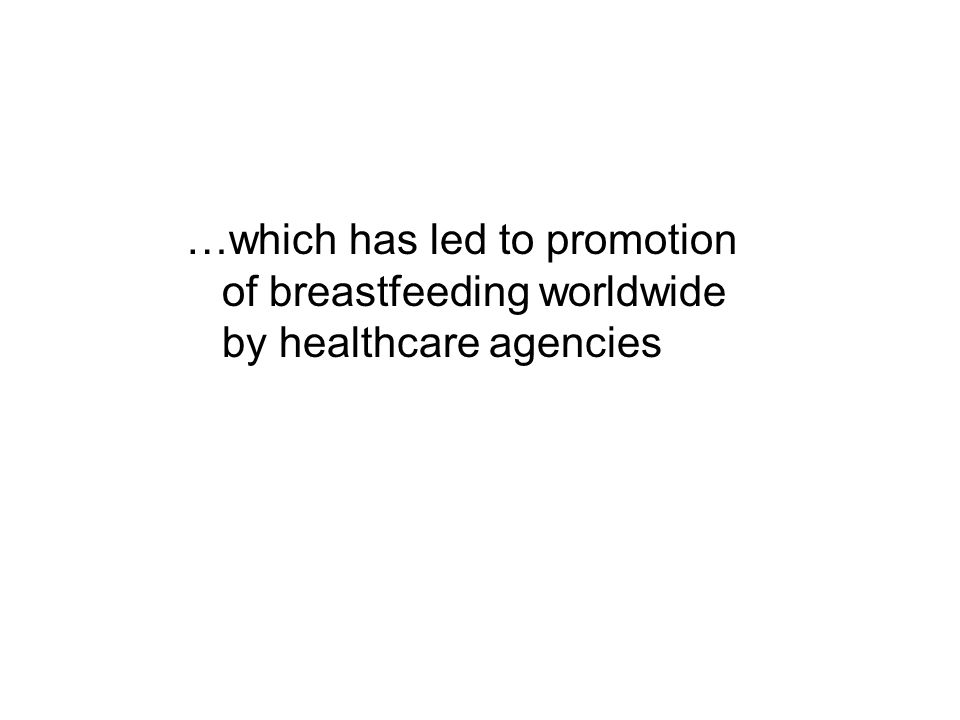…which has led to promotion of breastfeeding worldwide by healthcare agencies