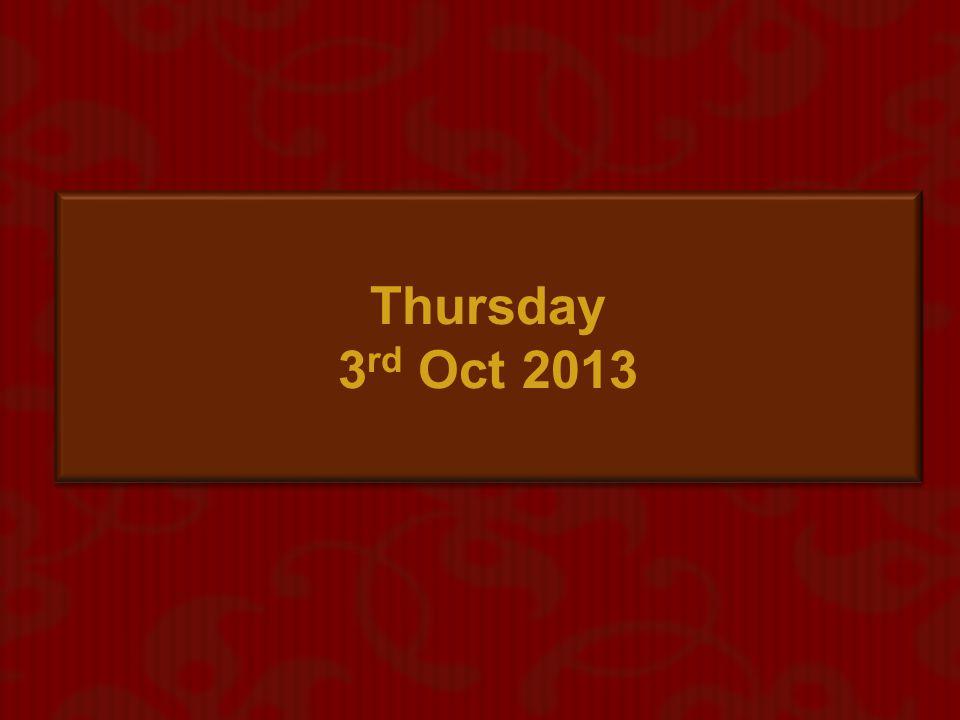 Thursday 3rd Oct 2013