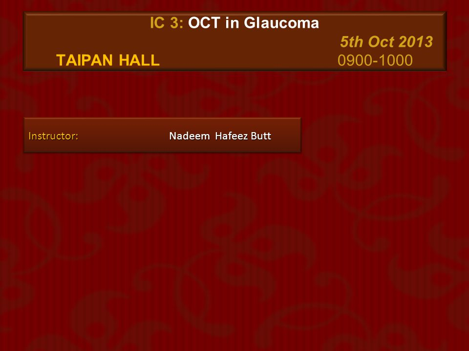 IC 3: OCT in Glaucoma 5th Oct 2013 Taipan Hall 0900-1000