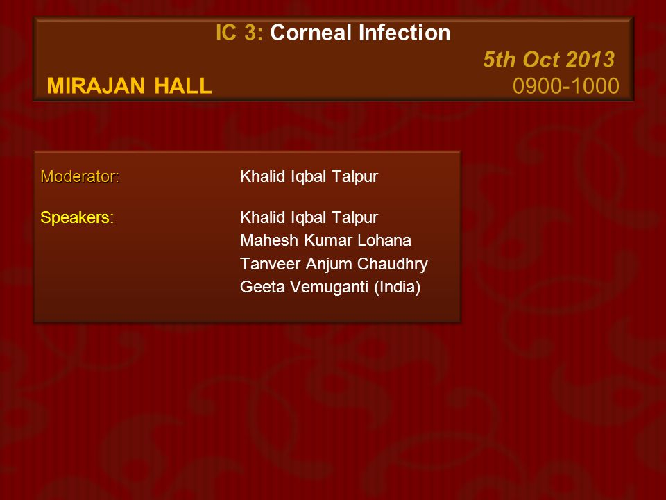 IC 3: Corneal Infection 5th Oct 2013 Mirajan Hall 0900-1000