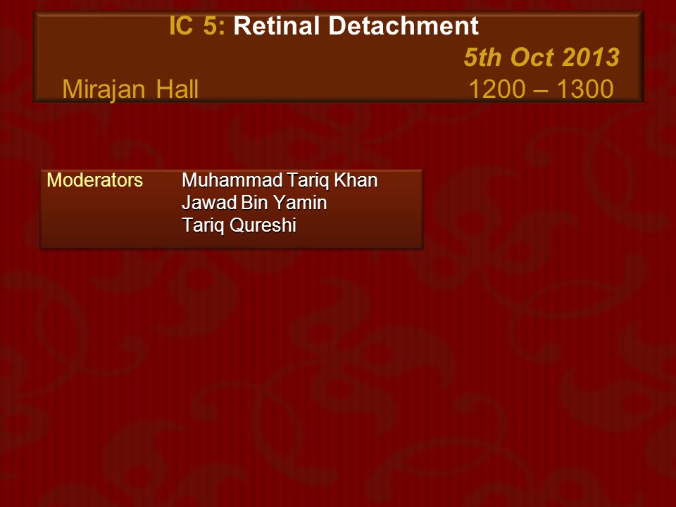 IC 5: Retinal Detachment 5th Oct 2013 Mirajan Hall 1200 – 1300