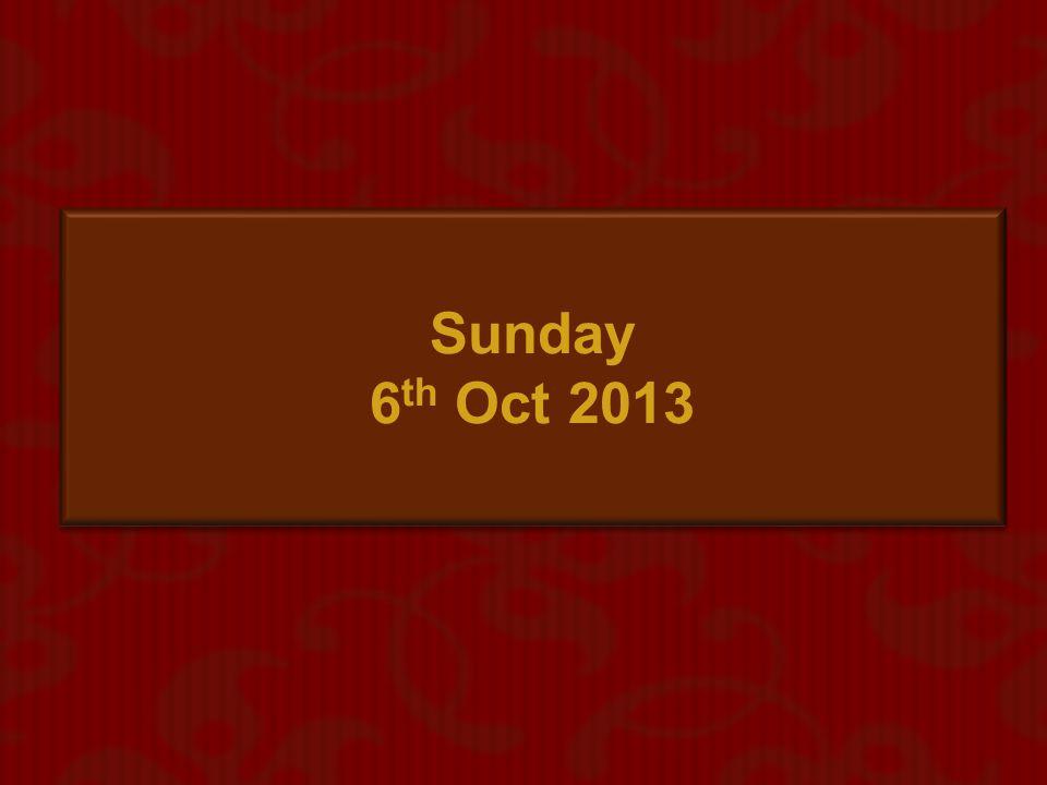 Sunday 6th Oct 2013