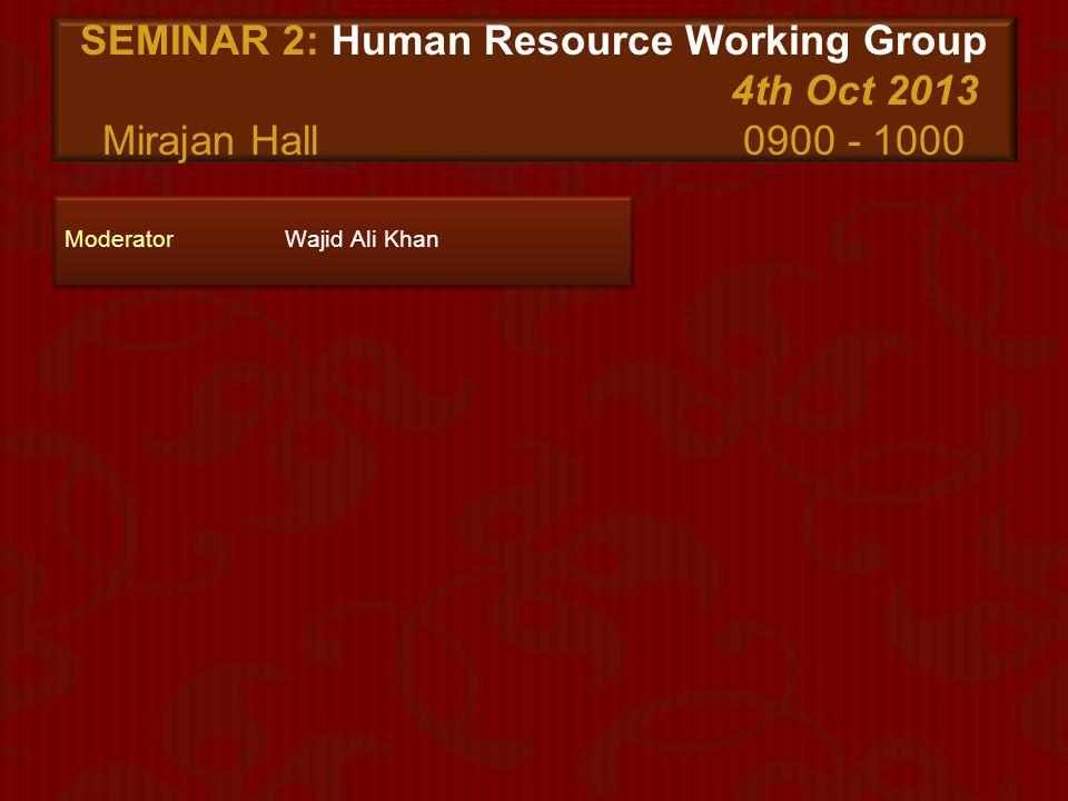 SEMINAR 2: Human Resource Working Group. 4th Oct 2013 Mirajan Hall