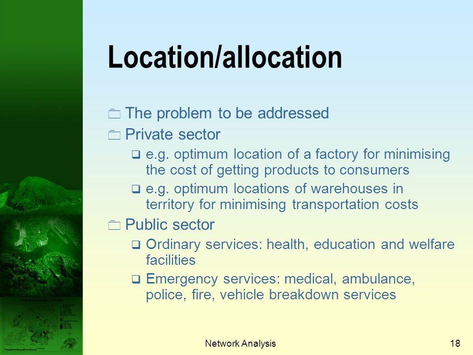 Location/allocation The problem to be addressed Private sector