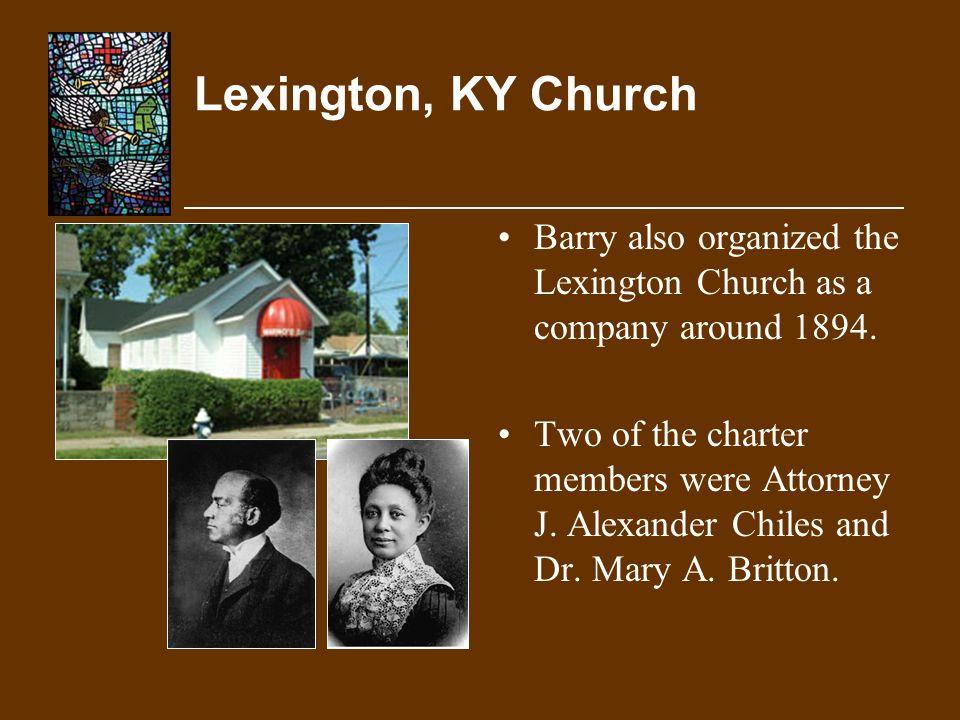 Lexington, KY Church Barry also organized the Lexington Church as a company around 1894.