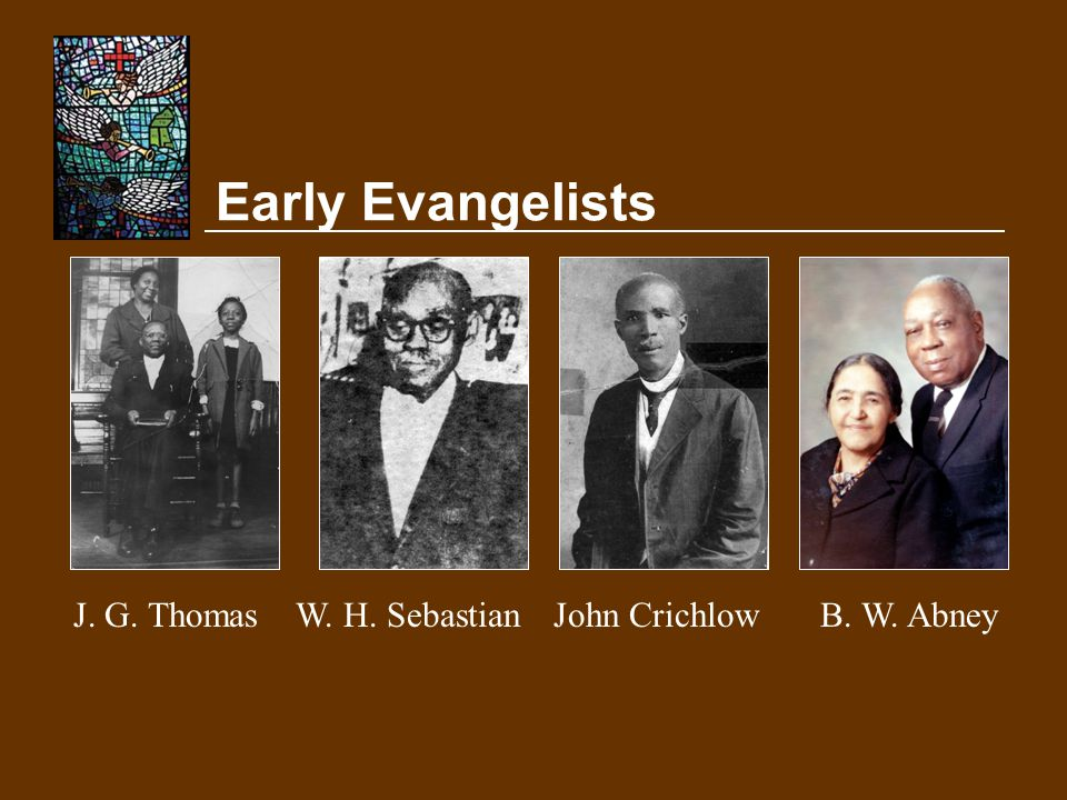 Early Evangelists J. G. Thomas W. H. Sebastian John Crichlow
