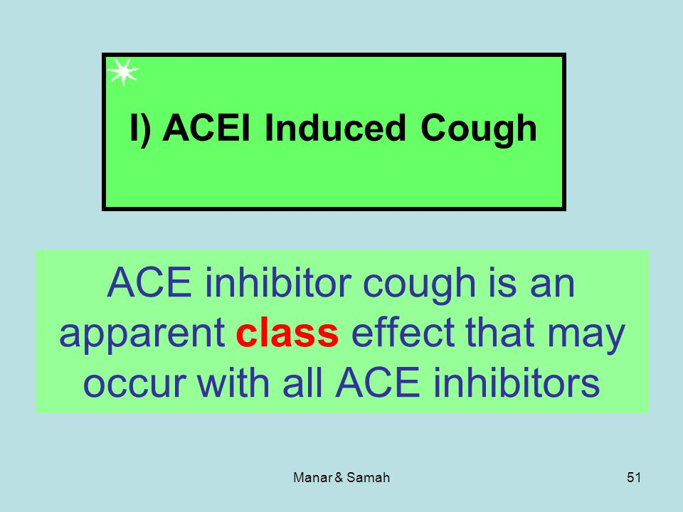 I) ACEI Induced Cough ACE inhibitor cough is an apparent class effect that may occur with all ACE inhibitors.