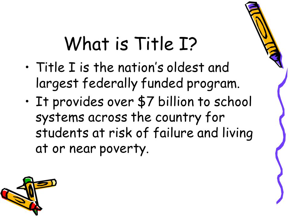 What is Title I Title I is the nation's oldest and largest federally funded program.