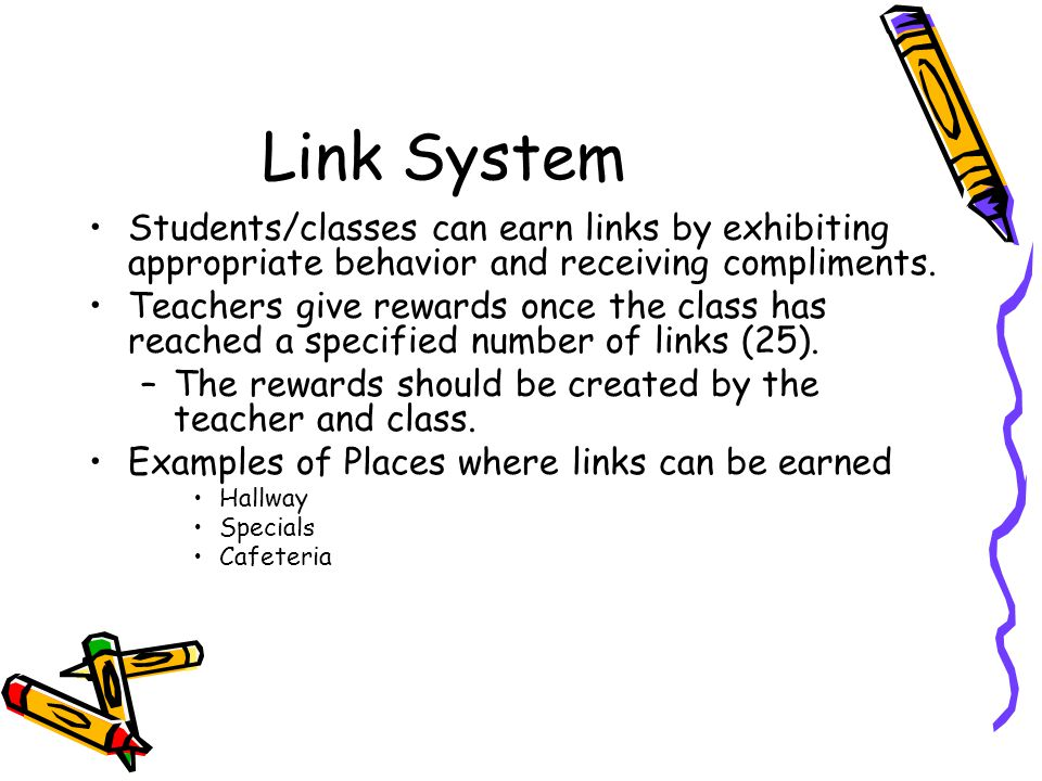 Link System Students/classes can earn links by exhibiting appropriate behavior and receiving compliments.