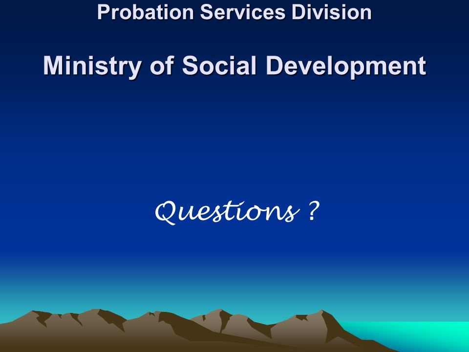 Probation Services Division Ministry of Social Development