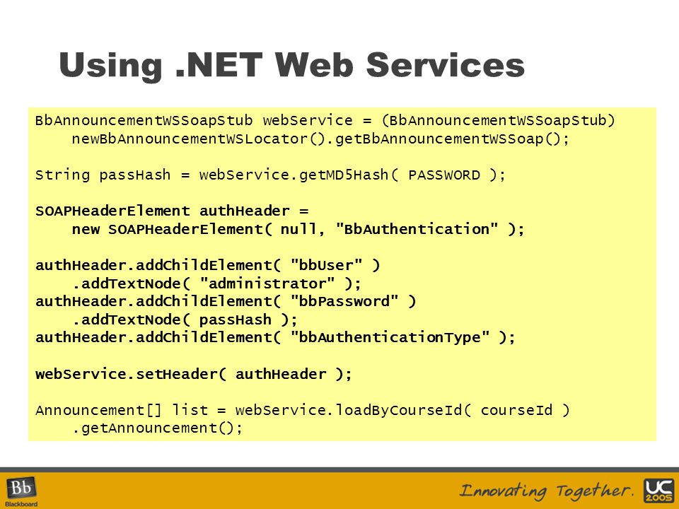 Using .NET Web Services BbAnnouncementWSSoapStub webService = (BbAnnouncementWSSoapStub) newBbAnnouncementWSLocator().getBbAnnouncementWSSoap();