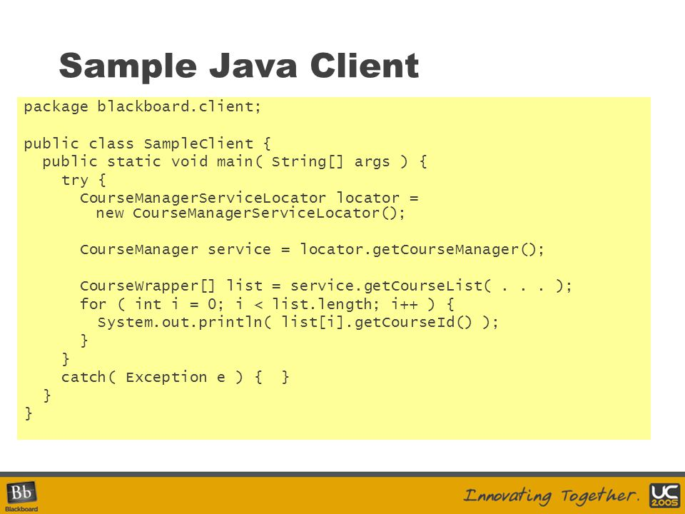 Sample Java Client package blackboard.client;