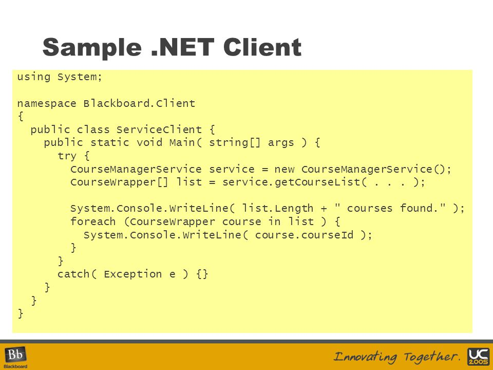 Sample .NET Client using System; namespace Blackboard.Client {