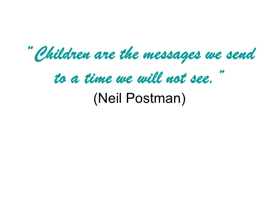 Children are the messages we send to a time we will not see