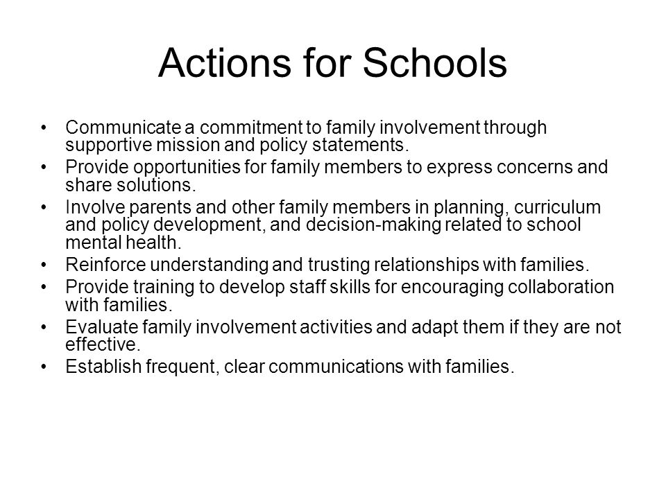 Actions for Schools Communicate a commitment to family involvement through supportive mission and policy statements.