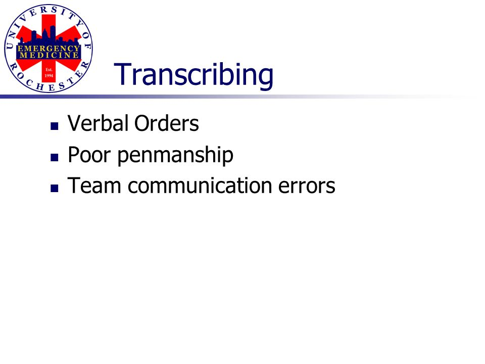 Transcribing Verbal Orders Poor penmanship Team communication errors