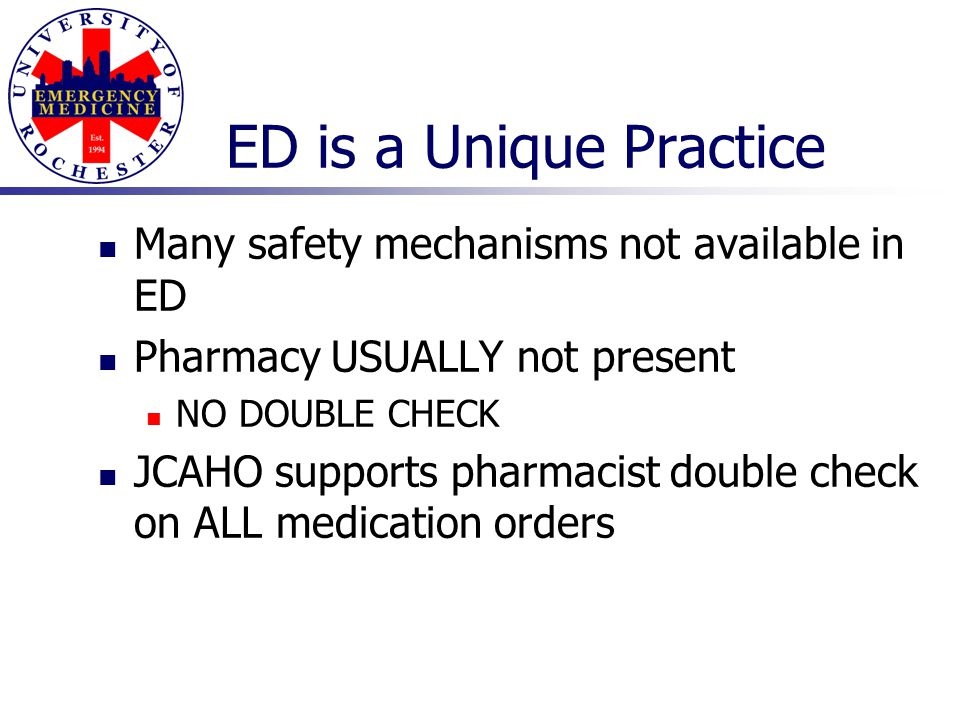 ED is a Unique Practice Many safety mechanisms not available in ED