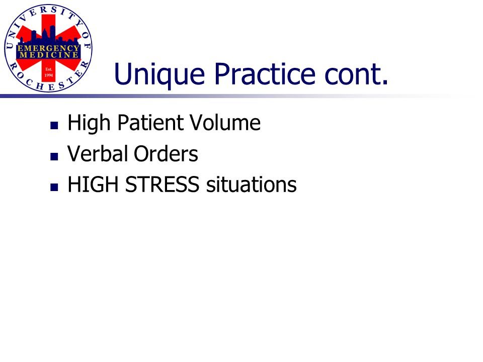 Unique Practice cont. High Patient Volume Verbal Orders