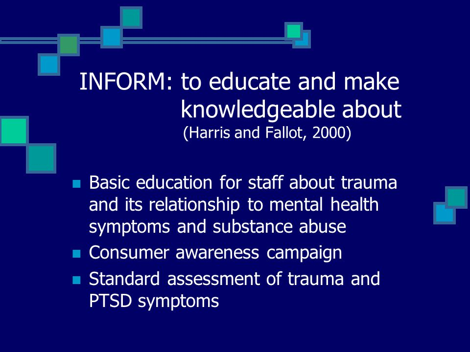 INFORM: to educate and make. knowledgeable about
