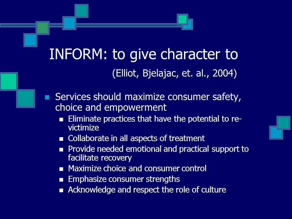 INFORM: to give character to (Elliot, Bjelajac, et. al., 2004)