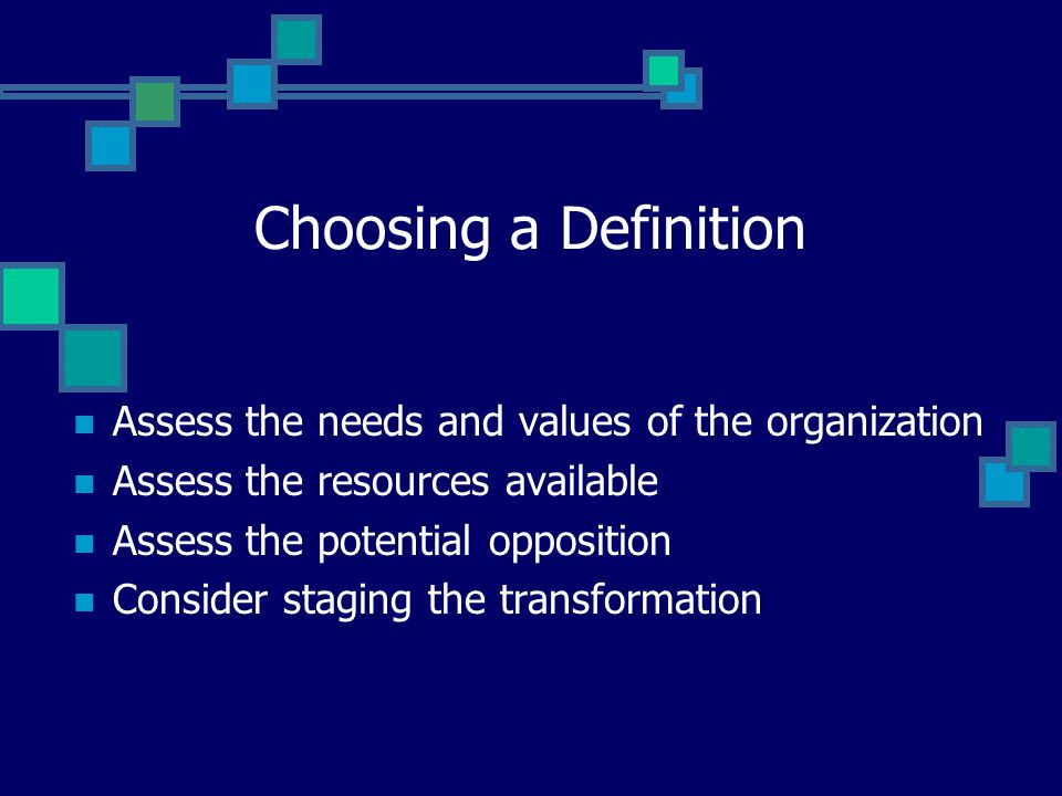 Choosing a Definition Assess the needs and values of the organization