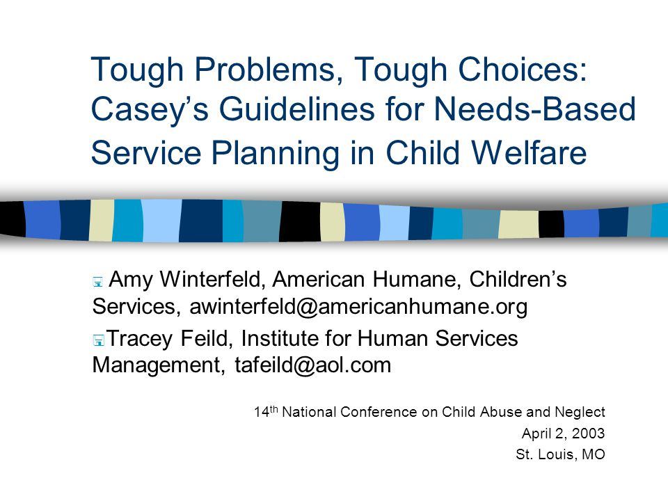 4/1/2017 Tough Problems, Tough Choices: Casey's Guidelines for Needs-Based Service Planning in Child Welfare.