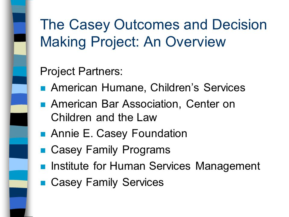 The Casey Outcomes and Decision Making Project: An Overview