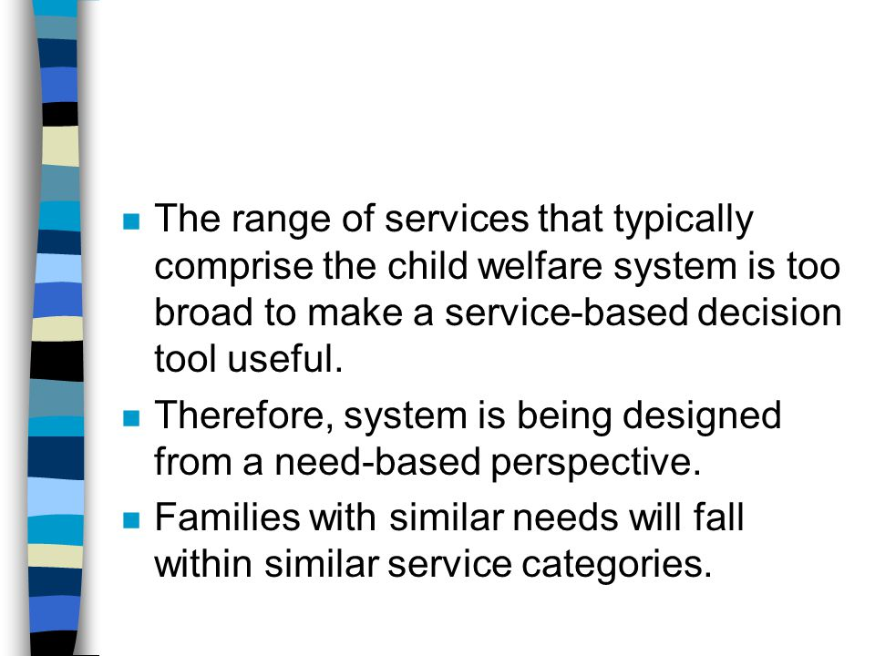 The range of services that typically comprise the child welfare system is too broad to make a service-based decision tool useful.