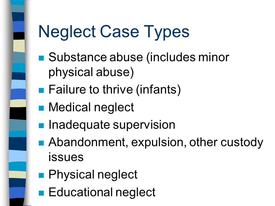 Neglect Case Types Substance abuse (includes minor physical abuse)