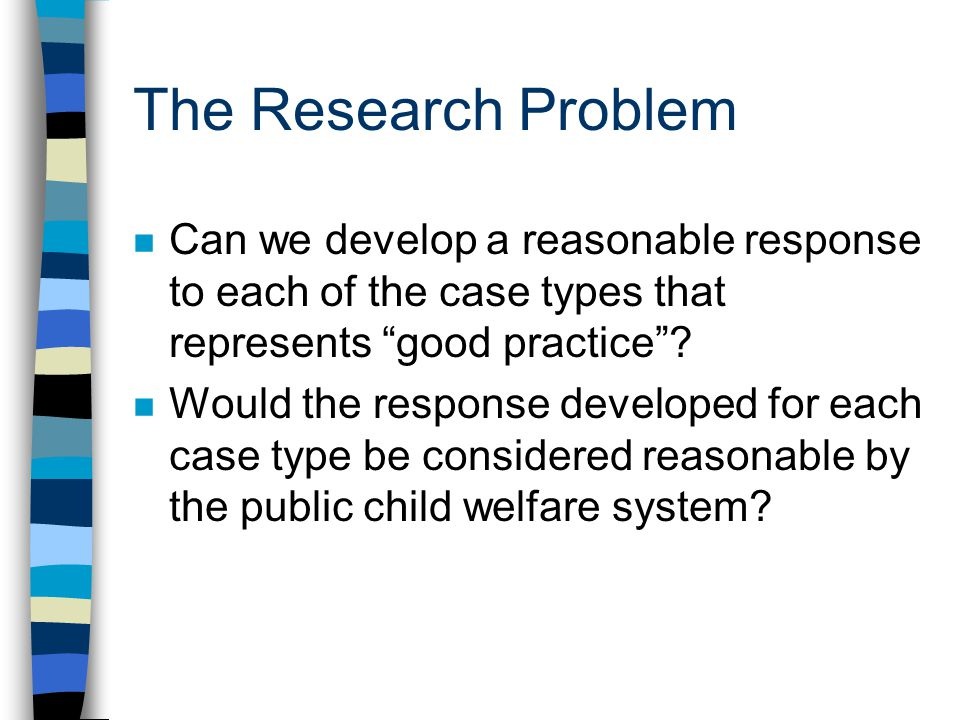 The Research Problem Can we develop a reasonable response to each of the case types that represents good practice