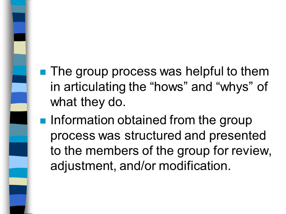 The group process was helpful to them in articulating the hows and whys of what they do.