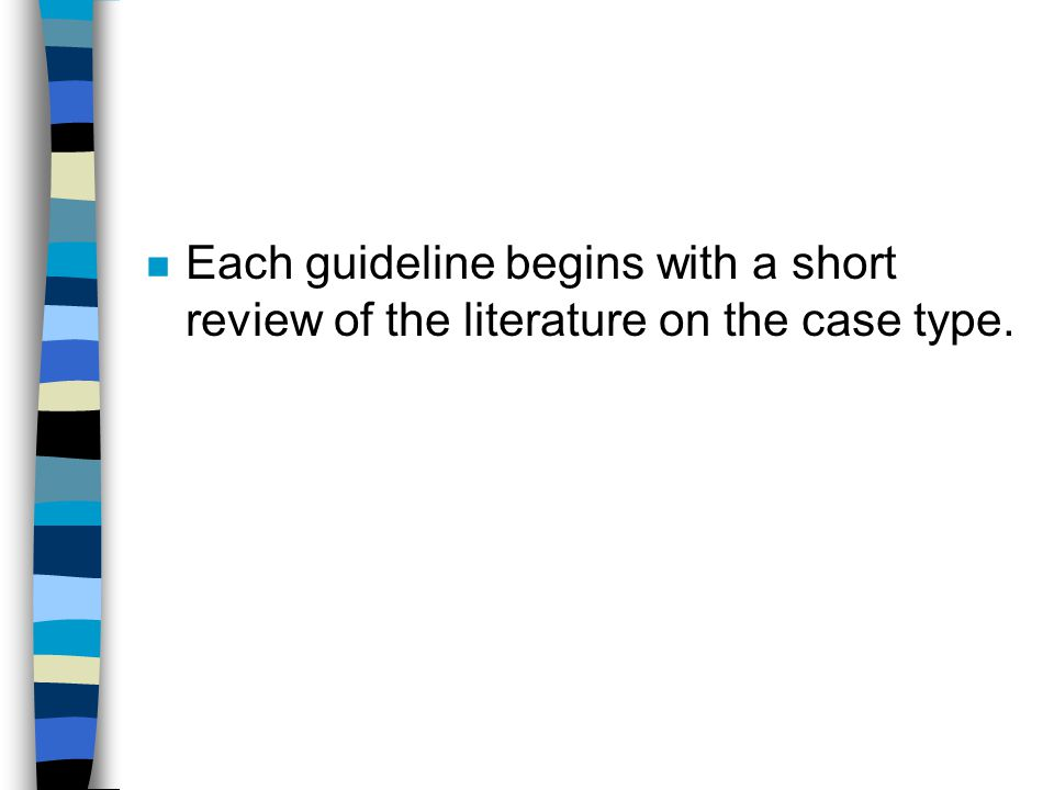 Each guideline begins with a short review of the literature on the case type.
