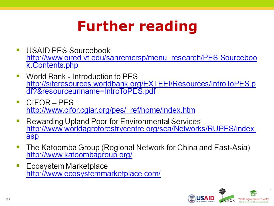 Further reading USAID PES Sourcebook http://www.oired.vt.edu/sanremcrsp/menu_research/PES.Sourceboo k.Contents.php.
