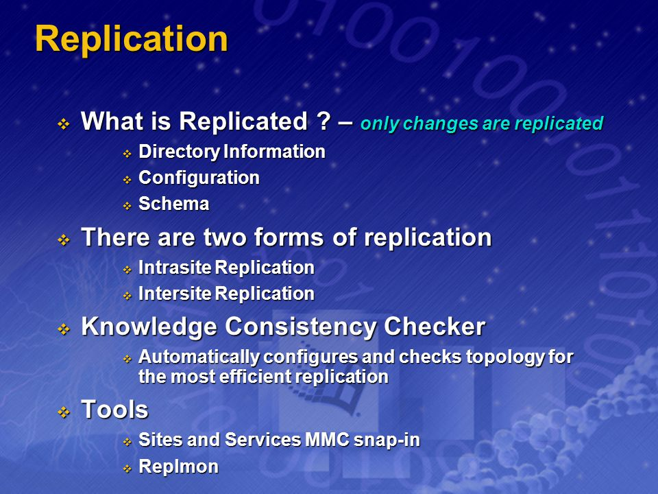 Replication What is Replicated – only changes are replicated