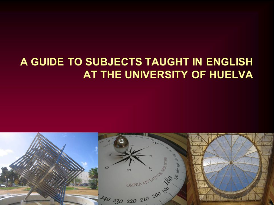 A GUIDE TO SUBJECTS TAUGHT IN ENGLISH AT THE UNIVERSITY OF HUELVA