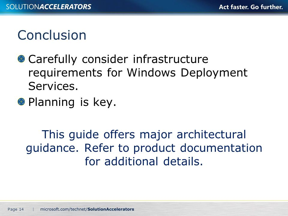 Conclusion Carefully consider infrastructure requirements for Windows Deployment Services. Planning is key.