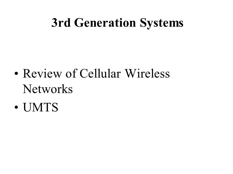 3rd Generation Systems Review of Cellular Wireless Networks UMTS