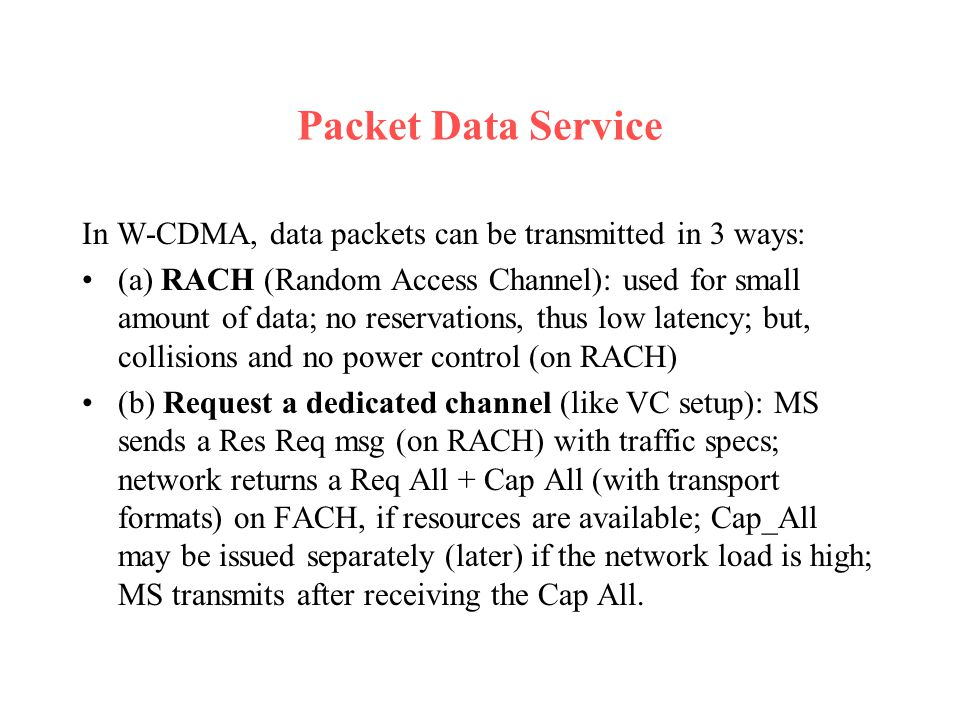 Packet Data Service In W-CDMA, data packets can be transmitted in 3 ways: