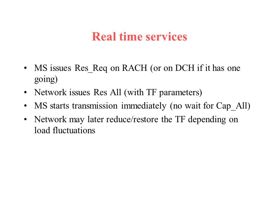 Real time services MS issues Res_Req on RACH (or on DCH if it has one going) Network issues Res All (with TF parameters)