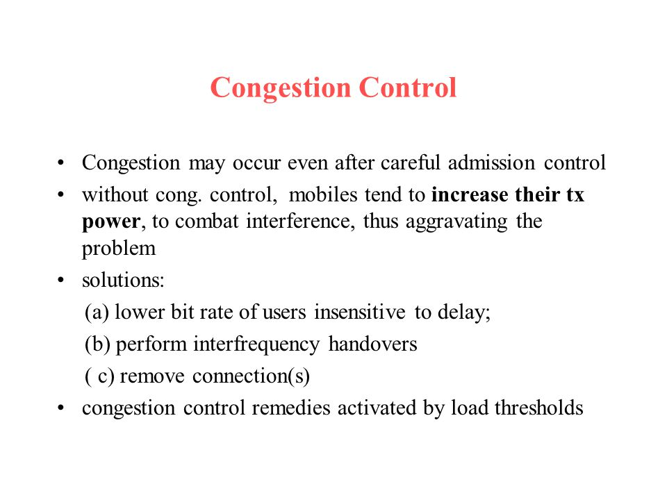 Congestion Control Congestion may occur even after careful admission control.