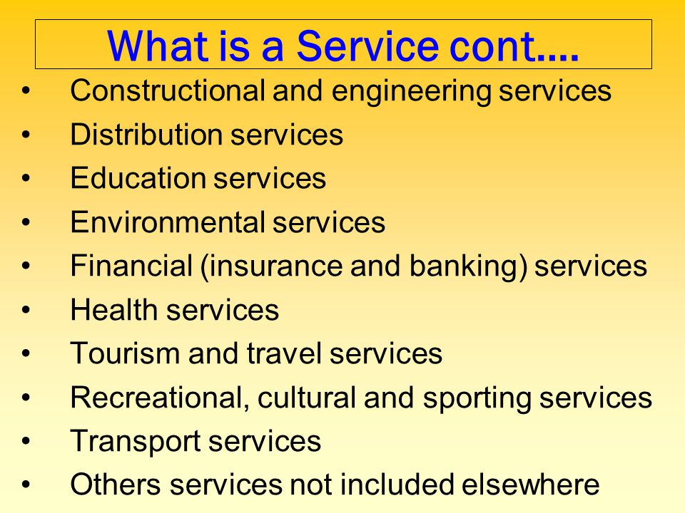 What is a Service cont…. Constructional and engineering services