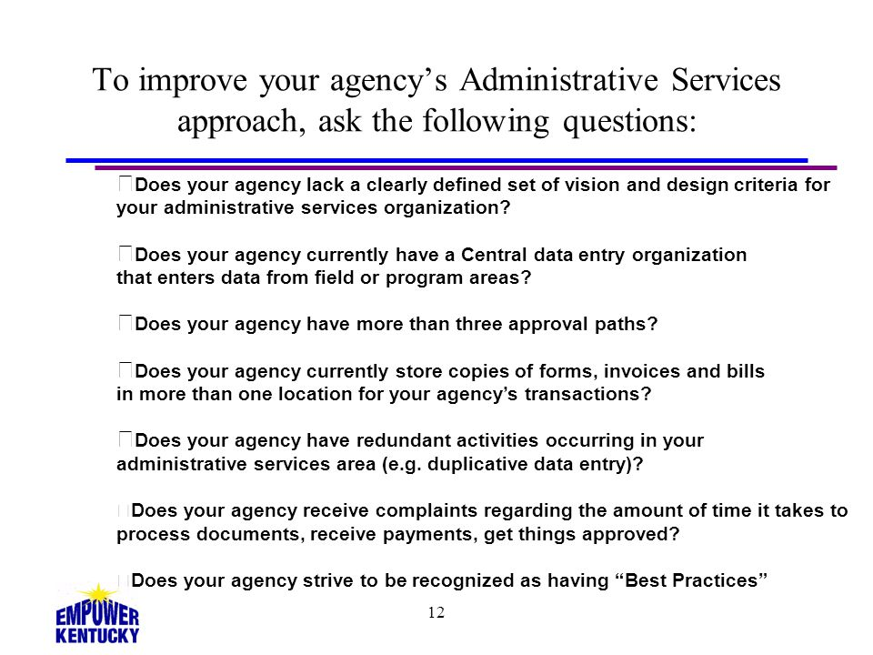 To improve your agency's Administrative Services approach, ask the following questions: