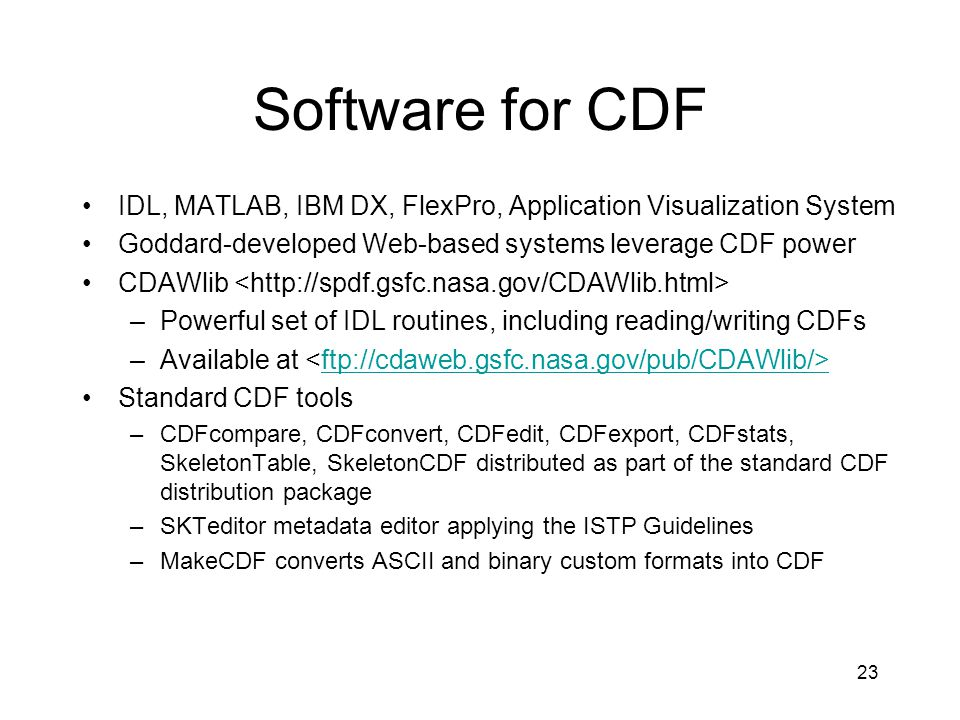 Software for CDF IDL, MATLAB, IBM DX, FlexPro, Application Visualization System. Goddard-developed Web-based systems leverage CDF power.