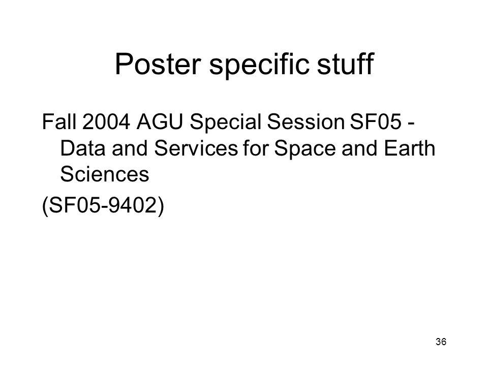 Poster specific stuff Fall 2004 AGU Special Session SF05 - Data and Services for Space and Earth Sciences.