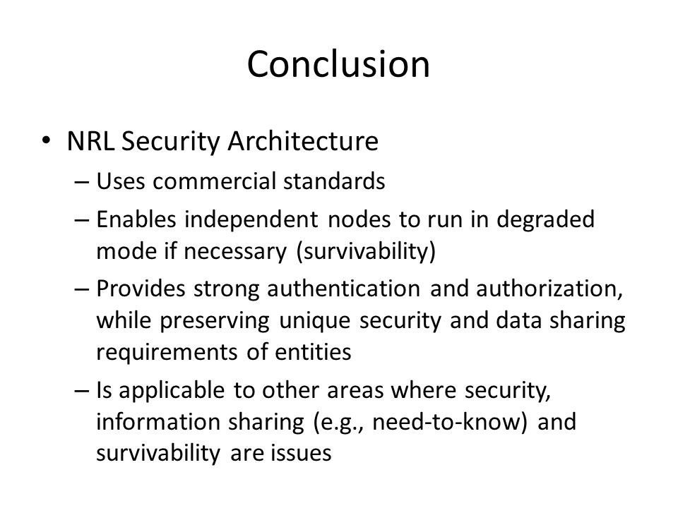 Conclusion NRL Security Architecture Uses commercial standards