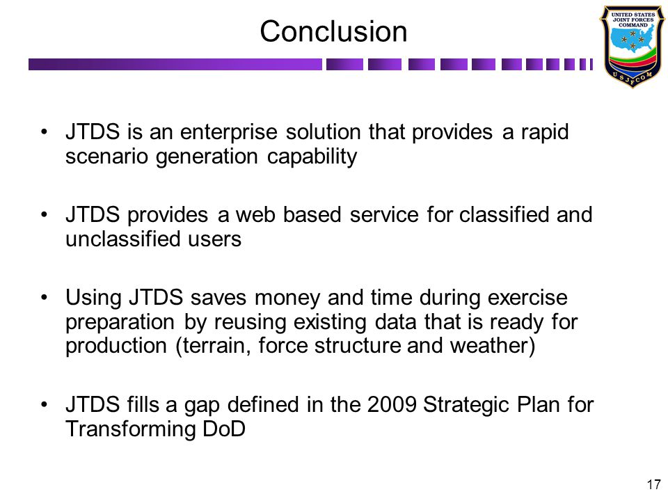 Conclusion JTDS is an enterprise solution that provides a rapid scenario generation capability.