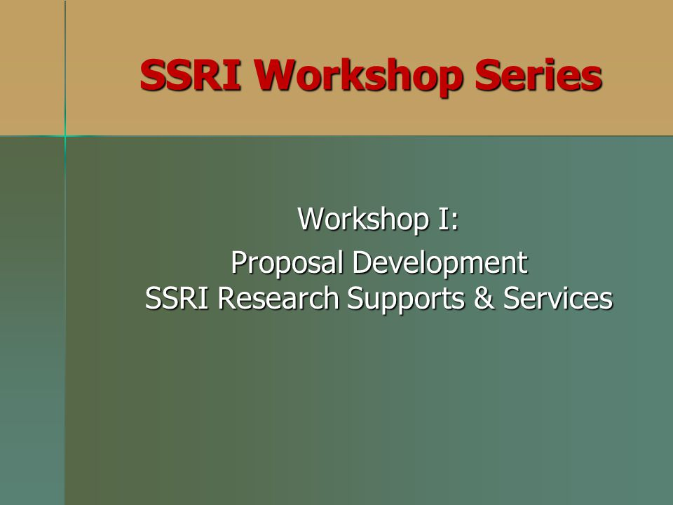 Workshop I: Proposal Development SSRI Research Supports & Services